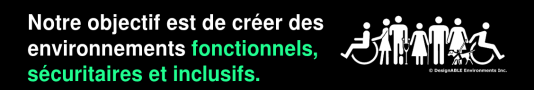 """White and green text on a black background, """"Notre objectif est de  créer des environnements fonctionnels, sécuritaires et inclusifs."""" The words 'fonctionnels, sécuritaires et inclusifs' are emphasized in green with the rest of the text in white. The DesignABLE logo showing diverse disabilities is next to the text in white on the black background."""